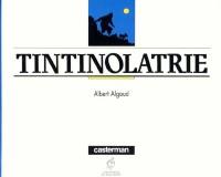 Hergé Tintin - Tintinolatrie - Albert Algoud - Amazonie BD