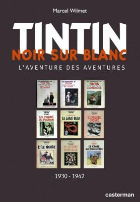 "M. Wilmet - Tintin noir sur blanc ""L'aventure des aventures 1930 - 1942"" - Amazonie BD - Casterman"